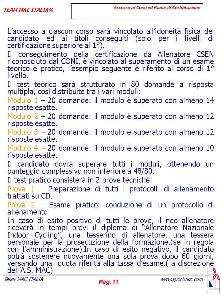 Pag. 11 www.sportmac.com Team MAC ITALIA TEAM MAC ITALIA® Accesso ai Corsi ed Esami di Certificazione L'accesso a ciascun corso sarà vincolato all'ido