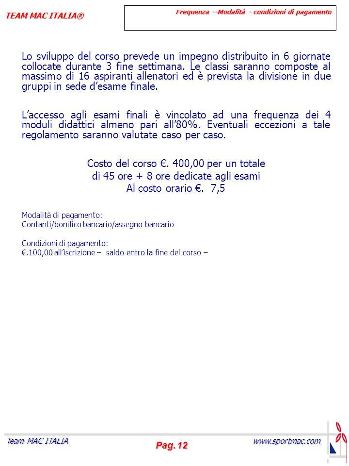 Pag. 12 www.sportmac.com Team MAC ITALIA TEAM MAC ITALIA® Lo sviluppo del corso prevede un impegno distribuito in 6 giornate collocate durante 3 fine