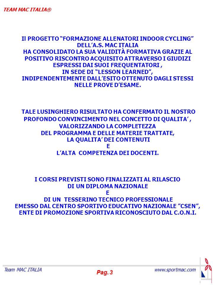 """Pag. 3 www.sportmac.com Team MAC ITALIA TEAM MAC ITALIA® Il PROGETTO """"FORMAZIONE ALLENATORI INDOOR CYCLING"""" DELL'A.S. MAC ITALIA HA CONSOLIDATO LA SUA"""