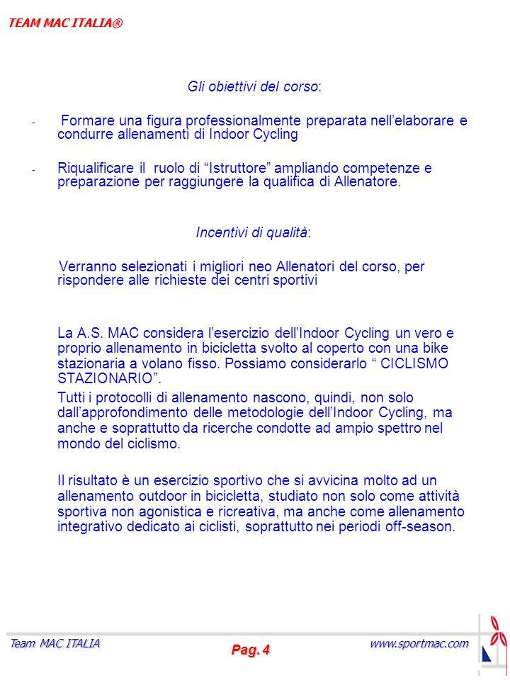 Pag. 4 www.sportmac.com Team MAC ITALIA TEAM MAC ITALIA® Gli obiettivi del corso: - Formare una figura professionalmente preparata nell'elaborare e co