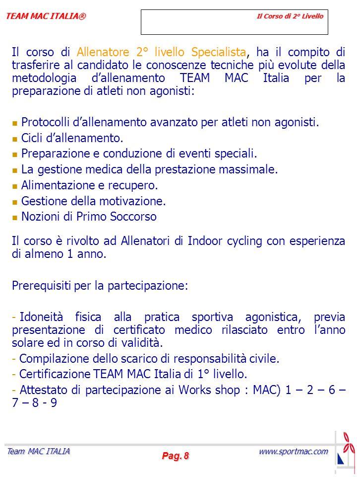 Pag. 8 www.sportmac.com Team MAC ITALIA TEAM MAC ITALIA® Il Corso di 2° Livello Il corso di Allenatore 2° livello Specialista, ha il compito di trasfe