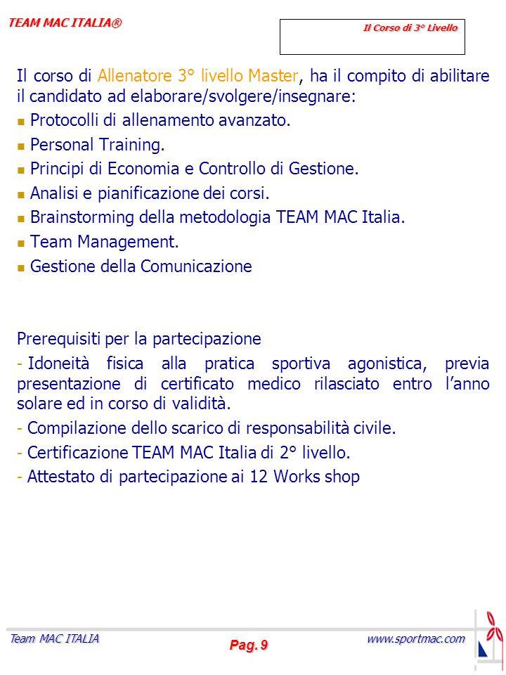 Pag. 9 www.sportmac.com Team MAC ITALIA TEAM MAC ITALIA® Il Corso di 3° Livello Il corso di Allenatore 3° livello Master, ha il compito di abilitare i