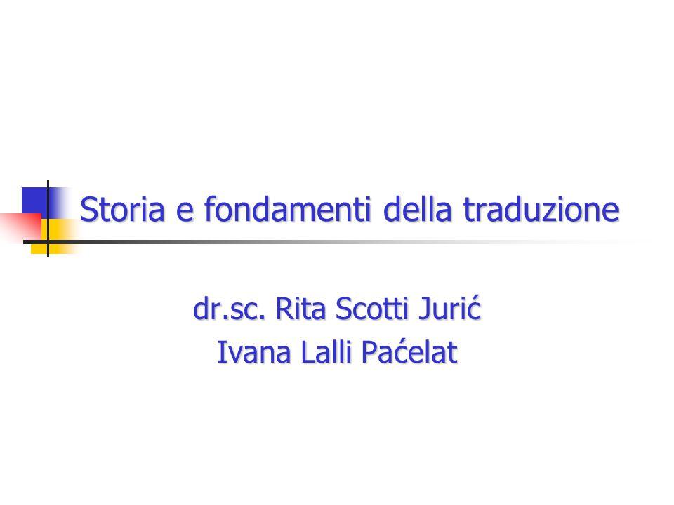 Storia e fondamenti della traduzione dr.sc. Rita Scotti Jurić Ivana Lalli Paćelat