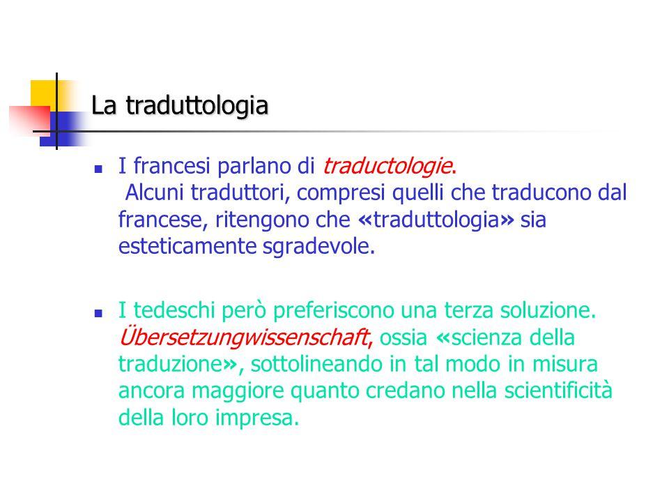 La traduttologia I francesi parlano di traductologie.