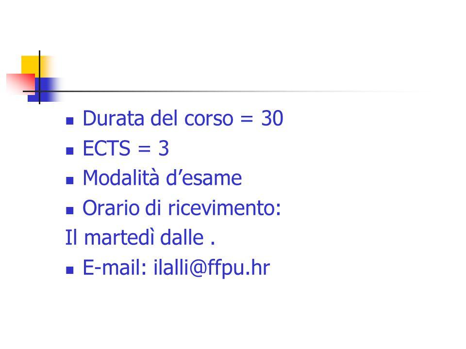 Durata del corso = 30 ECTS = 3 Modalità d'esame Orario di ricevimento: Il martedì dalle.