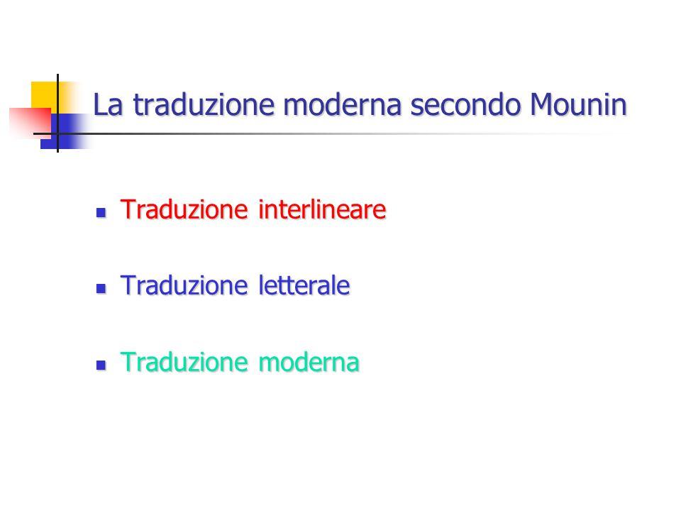 La traduzione moderna secondo Mounin Traduzione interlineare Traduzione interlineare Traduzione letterale Traduzione letterale Traduzione moderna Traduzione moderna
