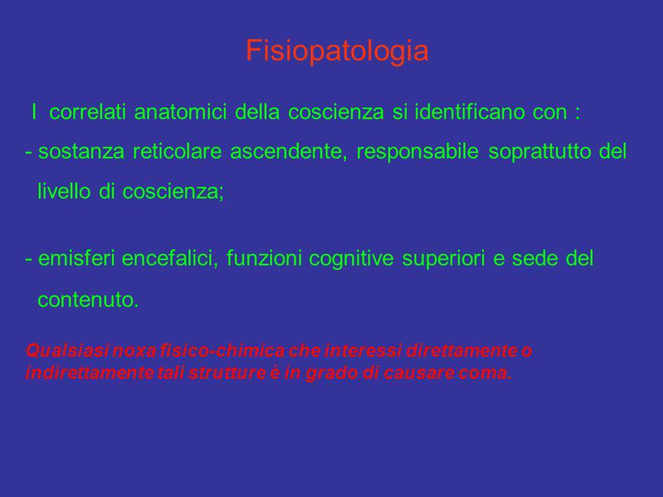 Fisiopatologia I correlati anatomici della coscienza si identificano con : - sostanza reticolare ascendente, responsabile soprattutto del livello di c