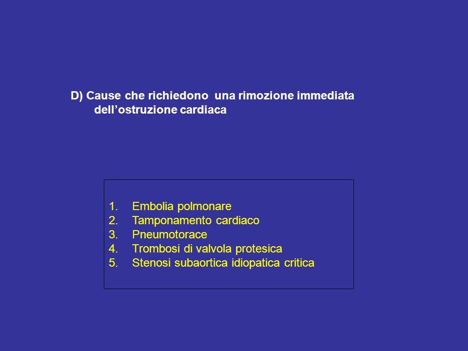 D) Cause che richiedono una rimozione immediata dell'ostruzione cardiaca 1.Embolia polmonare 2.Tamponamento cardiaco 3.Pneumotorace 4.Trombosi di valv