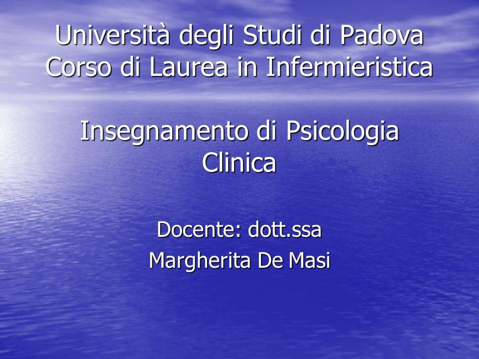 Università degli Studi di Padova Corso di Laurea in Infermieristica Insegnamento di Psicologia Clinica Docente: dott.ssa Margherita De Masi