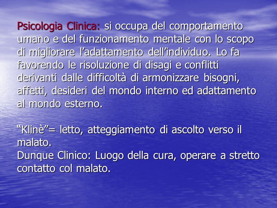 Psicologia Clinica: si occupa del comportamento umano e del funzionamento mentale con lo scopo di migliorare l'adattamento dell'individuo. Lo fa favor