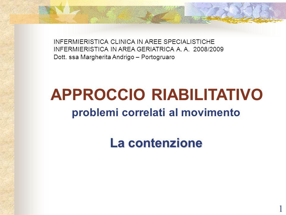 1 problemi correlati al movimento La contenzione APPROCCIO RIABILITATIVO INFERMIERISTICA CLINICA IN AREE SPECIALISTICHE INFERMIERISTICA IN AREA GERIAT