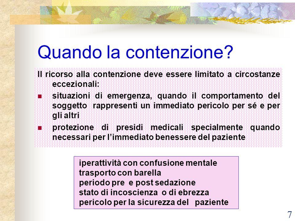 7 Quando la contenzione? Il ricorso alla contenzione deve essere limitato a circostanze eccezionali: situazioni di emergenza, quando il comportamento