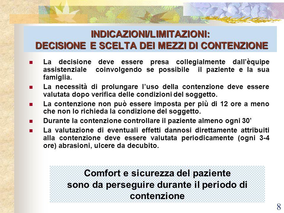 8 INDICAZIONI/LIMITAZIONI: DECISIONE E SCELTA DEI MEZZI DI CONTENZIONE La decisione deve essere presa collegialmente dall'èquipe assistenziale coinvol