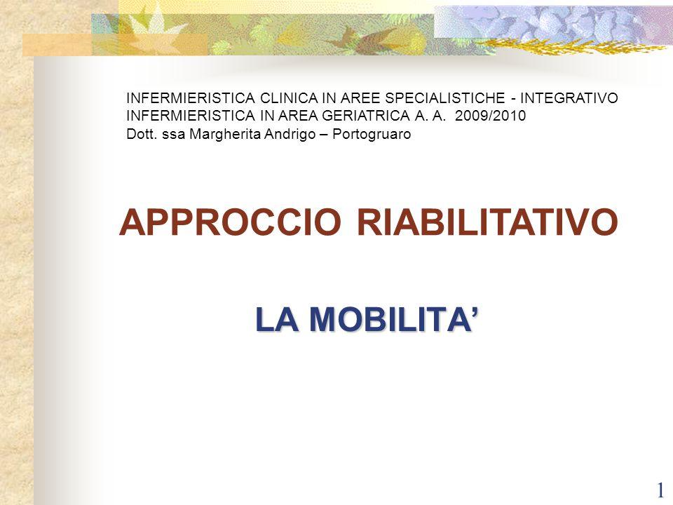 1 LA MOBILITA' APPROCCIO RIABILITATIVO INFERMIERISTICA CLINICA IN AREE SPECIALISTICHE - INTEGRATIVO INFERMIERISTICA IN AREA GERIATRICA A. A. 2009/2010