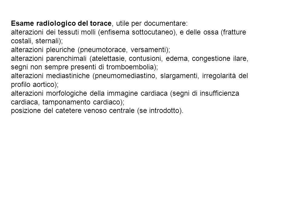 Esame radiologico del torace, utile per documentare: alterazioni dei tessuti molli (enfisema sottocutaneo), e delle ossa (fratture costali, sternali); alterazioni pleuriche (pneumotorace, versamenti); alterazioni parenchimali (atelettasie, contusioni, edema, congestione ilare, segni non sempre presenti di tromboembolia); alterazioni mediastiniche (pneumomediastino, slargamenti, irregolarità del profilo aortico); alterazioni morfologiche della immagine cardiaca (segni di insufficienza cardiaca, tamponamento cardiaco); posizione del catetere venoso centrale (se introdotto).