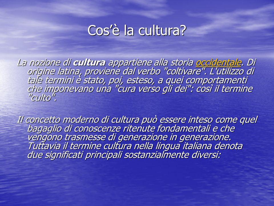 Cos'è la cultura.La nozione di cultura appartiene alla storia occidentale.