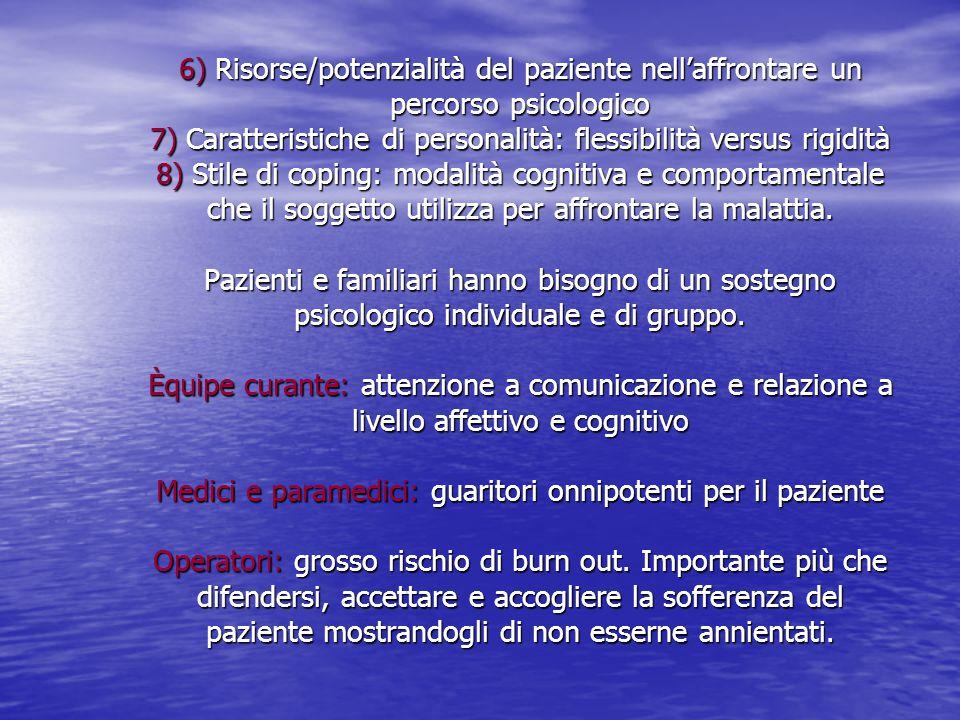 6) Risorse/potenzialità del paziente nell'affrontare un percorso psicologico 7) Caratteristiche di personalità: flessibilità versus rigidità 8) Stile