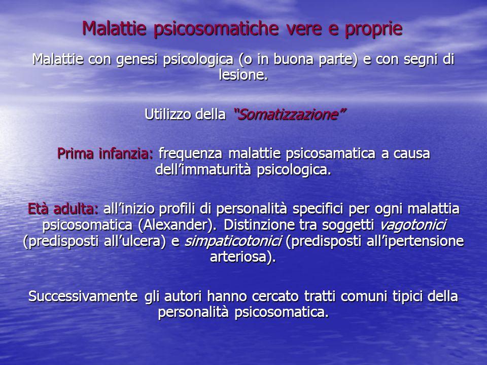 """Malattie psicosomatiche vere e proprie Malattie con genesi psicologica (o in buona parte) e con segni di lesione. Utilizzo della """"Somatizzazione"""" Prim"""