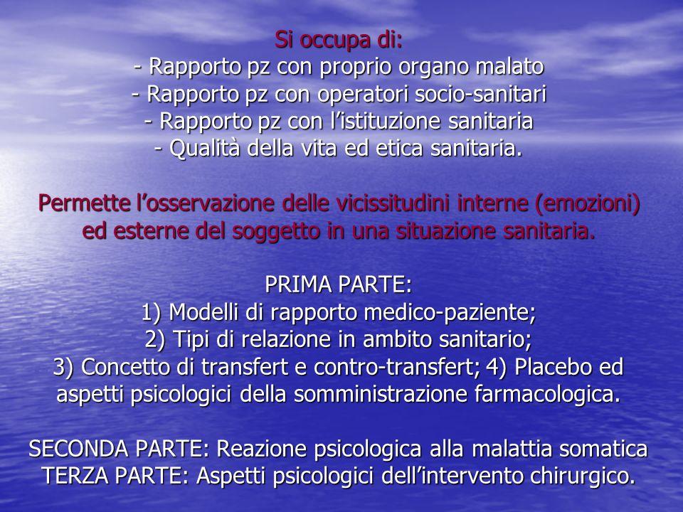 Si occupa di: - Rapporto pz con proprio organo malato - Rapporto pz con operatori socio-sanitari - Rapporto pz con l'istituzione sanitaria - Qualità d