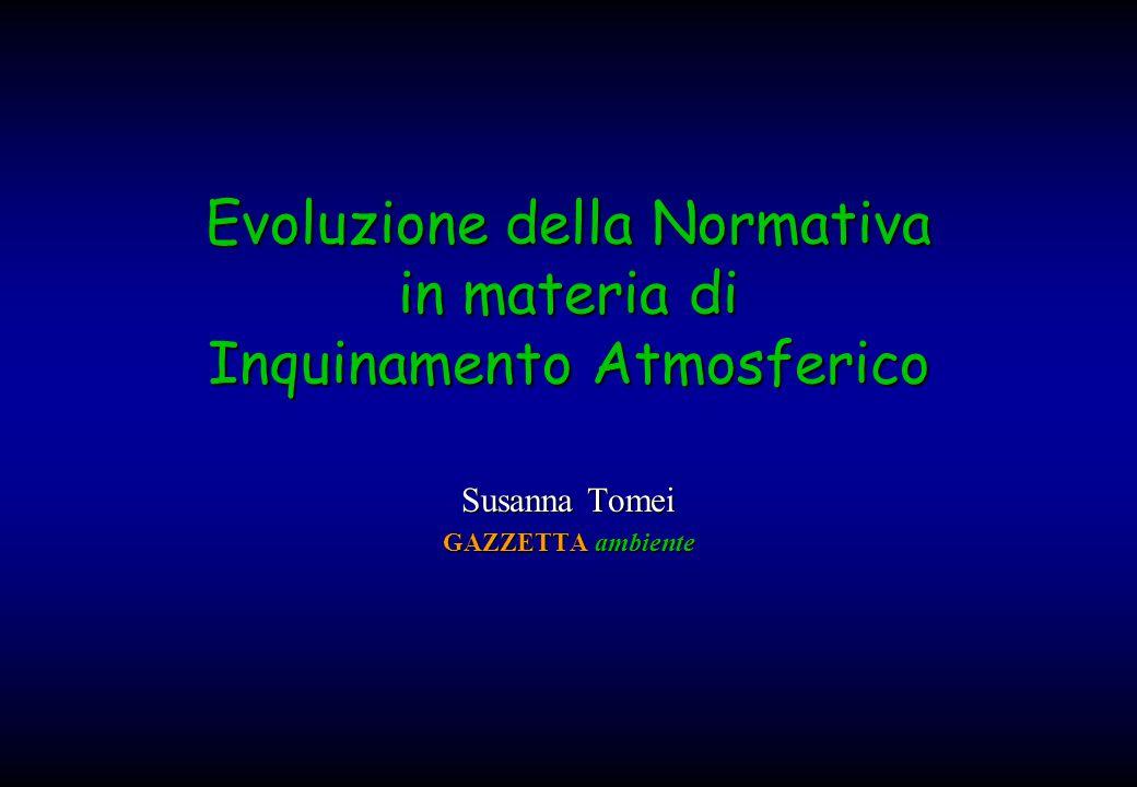 Evoluzione della Normativa in materia di Inquinamento Atmosferico Susanna Tomei GAZZETTA ambiente