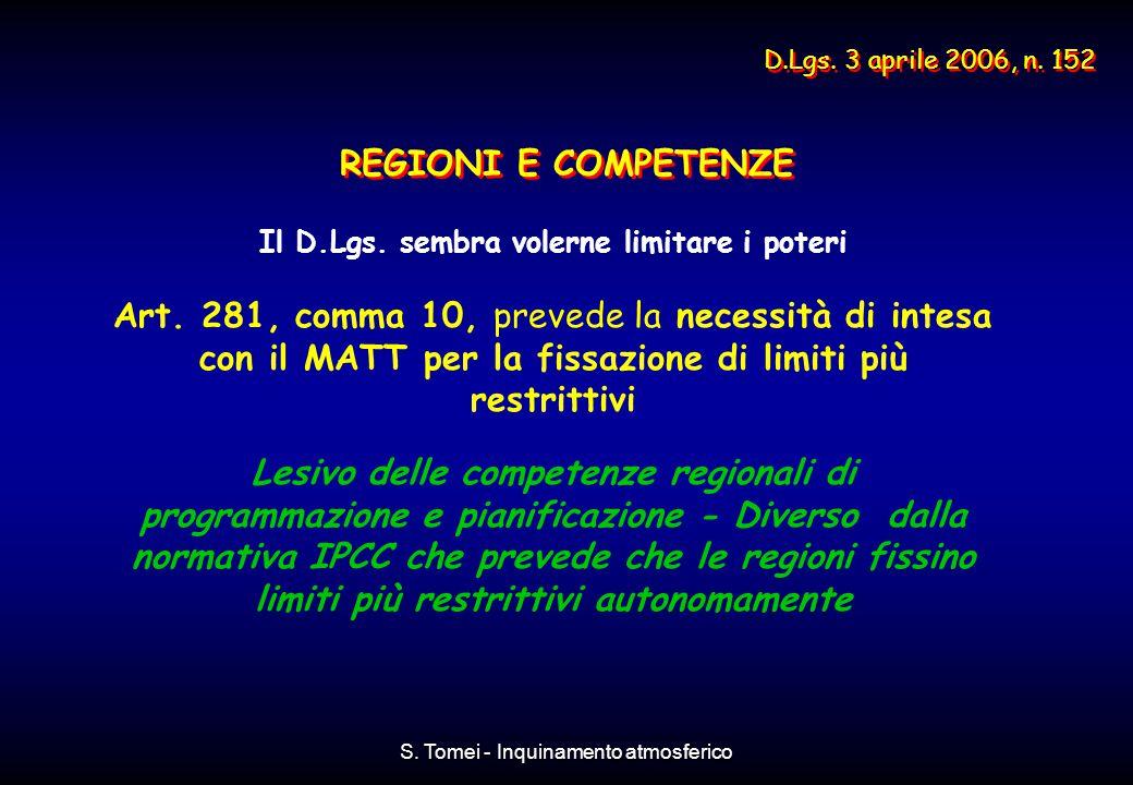 S. Tomei - Inquinamento atmosferico Il D.Lgs. sembra volerne limitare i poteri Art. 281, comma 10, prevede la necessità di intesa con il MATT per la f