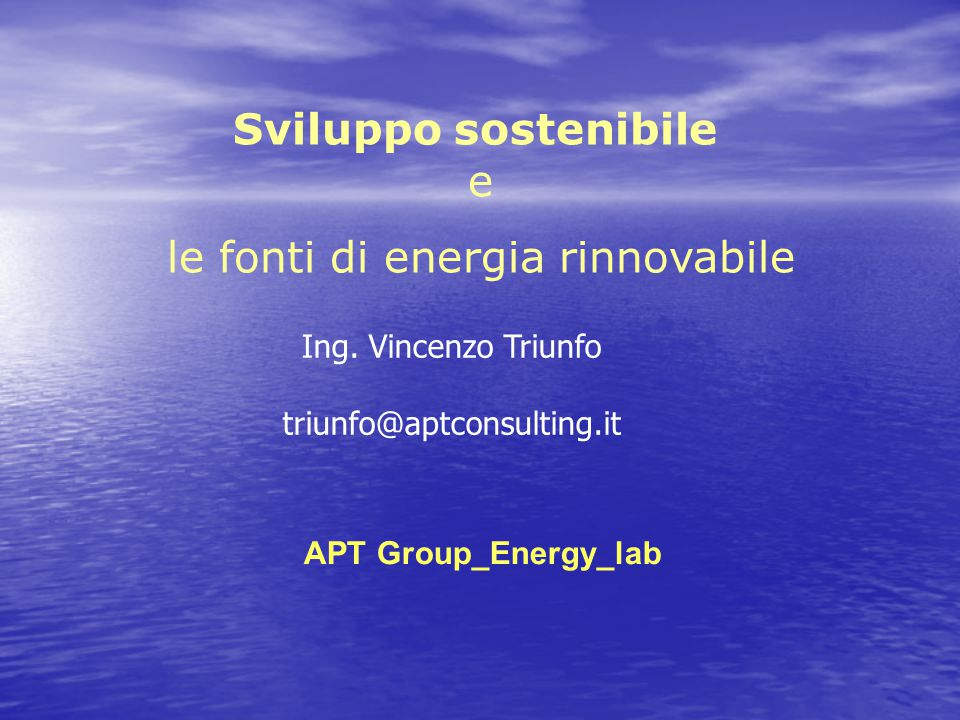 Le fonti di energia rinnovabili sono Energia da biomassa, biogas Energia solare Energia dalle maree Energia geotermica Energia eolica Energia idroelettrica