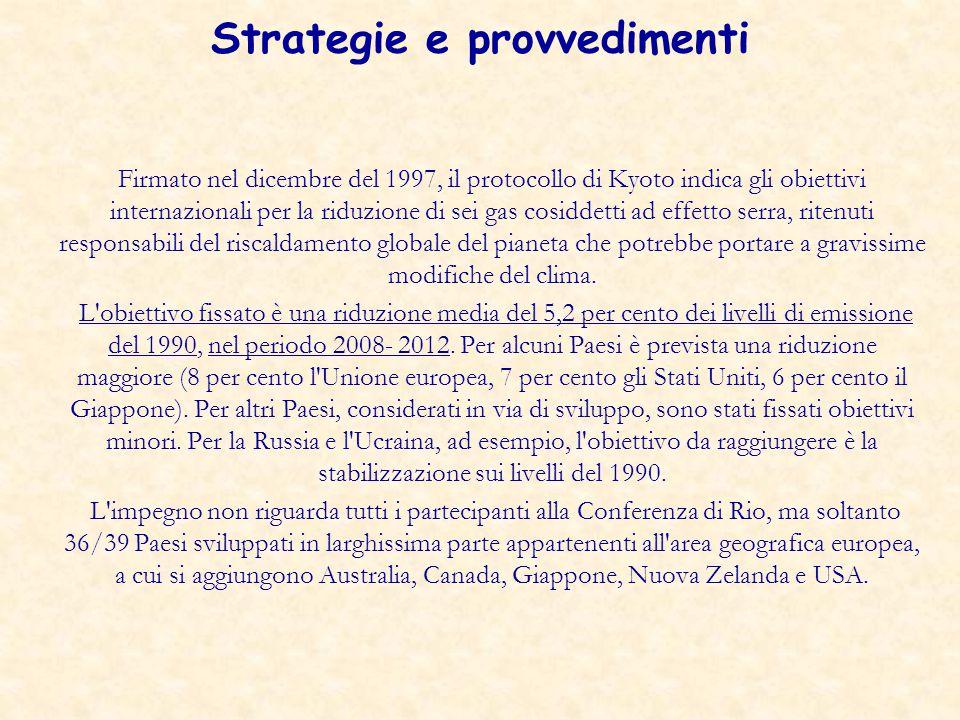 Strategie e provvedimenti Firmato nel dicembre del 1997, il protocollo di Kyoto indica gli obiettivi internazionali per la riduzione di sei gas cosidd