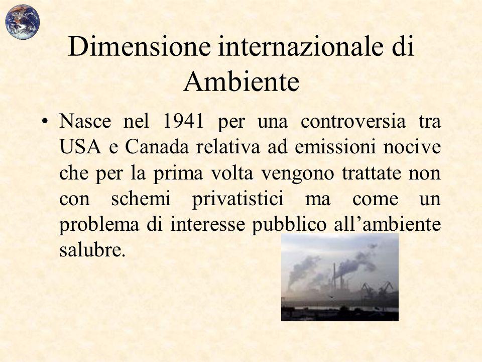 Dimensione internazionale di Ambiente Nasce nel 1941 per una controversia tra USA e Canada relativa ad emissioni nocive che per la prima volta vengono