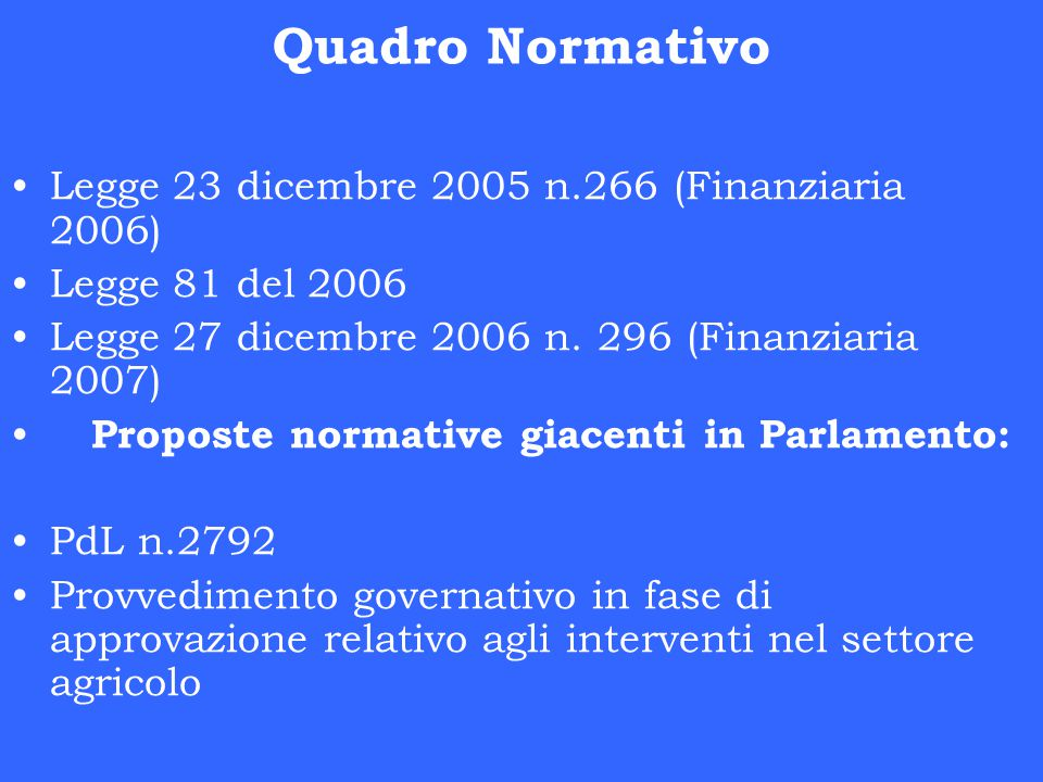 Quadro Normativo Legge 23 dicembre 2005 n.266 (Finanziaria 2006) Legge 81 del 2006 Legge 27 dicembre 2006 n.