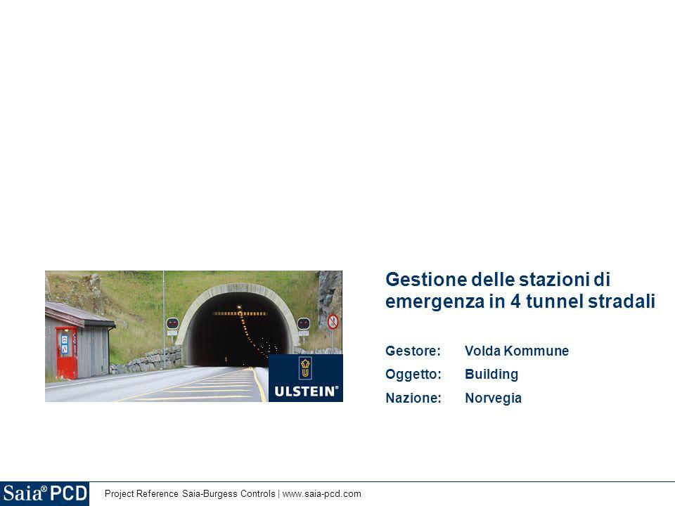 Project Reference Saia-Burgess Controls | www.saia-pcd.com Gestione delle stazioni di emergenza in 4 tunnel stradali Gestore: Volda Kommune Oggetto: Building Nazione:Norvegia