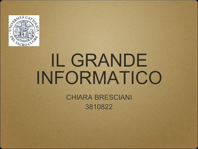 IL GRANDE INFORMATICO CHIARA BRESCIANI 3810822 CHIARA BRESCIANI 3810822