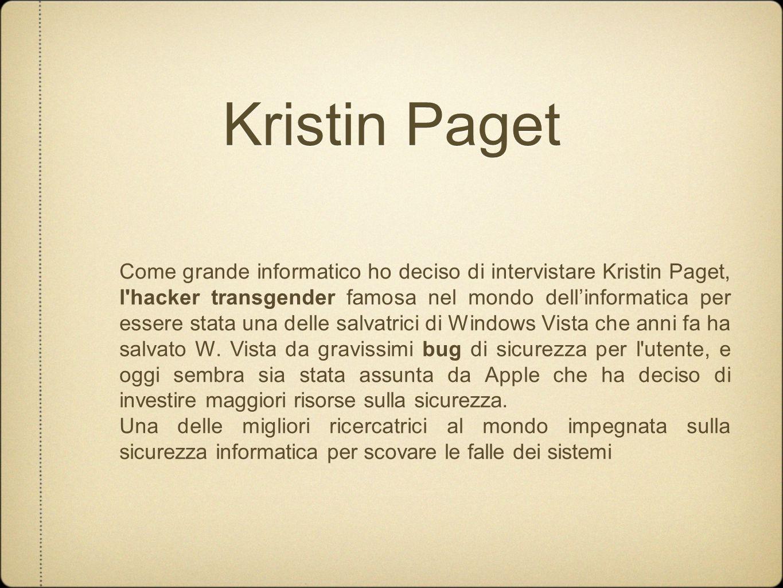 Kristin Paget Come grande informatico ho deciso di intervistare Kristin Paget, l hacker transgender famosa nel mondo dell'informatica per essere stata una delle salvatrici di Windows Vista che anni fa ha salvato W.