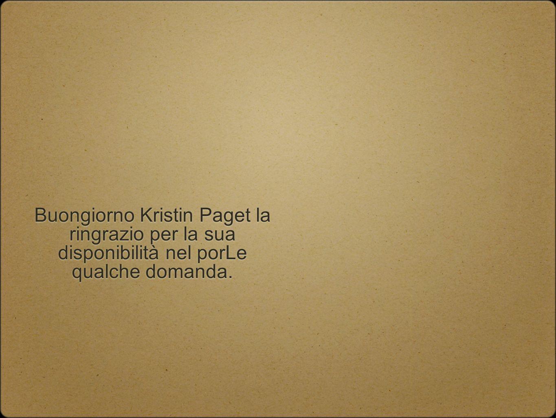 Buongiorno Kristin Paget la ringrazio per la sua disponibilità nel porLe qualche domanda.