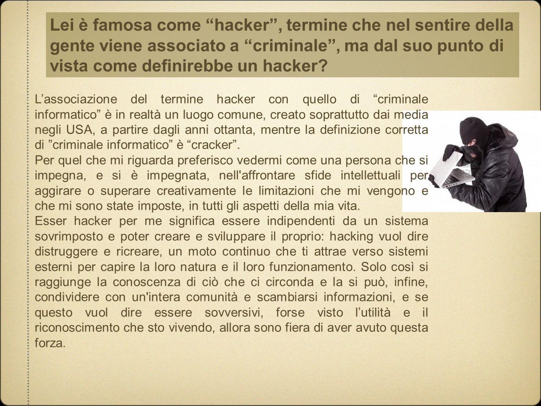 """.. L'associazione del termine hacker con quello di """"criminale informatico"""" è in realtà un luogo comune, creato soprattutto dai media negli USA, a part"""