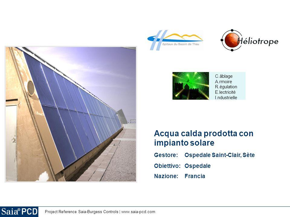 Project Reference Saia-Burgess Controls | www.saia-pcd.com C.âblage A.rmoire R.égulation E.lectricité I.ndustrielle Acqua calda prodotta con impianto