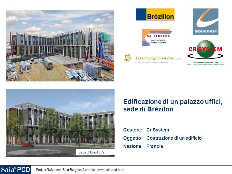 Project Reference Saia-Burgess Controls   www.saia-pcd.com Edificazione di un palazzo uffici, sede di Brézilon Gestore:Cr System Oggetto: Costruzione