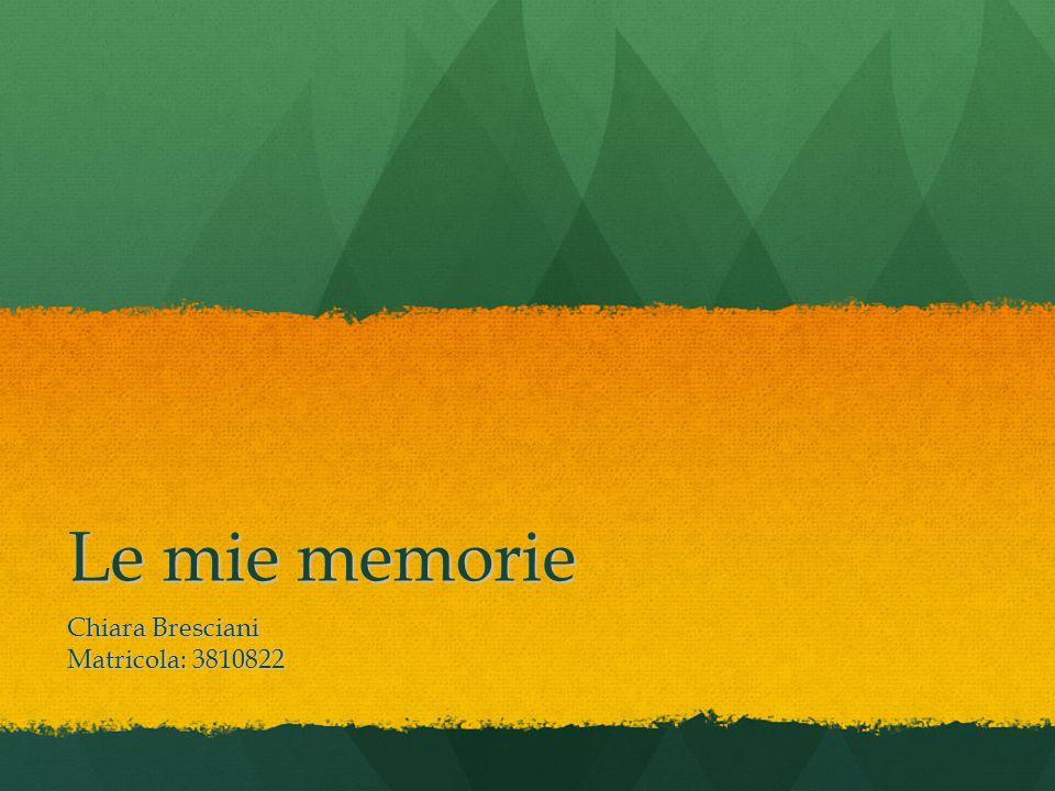 Le mie memorie Chiara Bresciani Matricola: 3810822