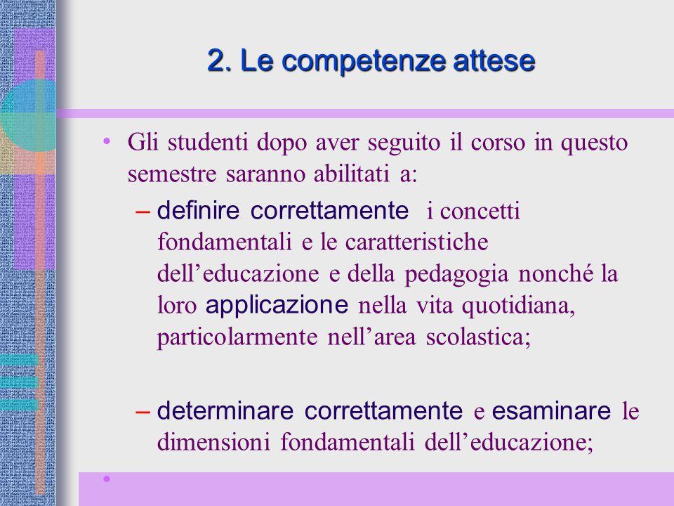 2. Le competenze attese Gli studenti dopo aver seguito il corso in questo semestre saranno abilitati a: –definire correttamente i concetti fondamental