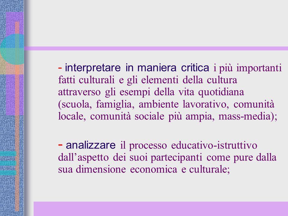  interpretare in maniera critica i più importanti fatti culturali e gli elementi della cultura attraverso gli esempi della vita quotidiana (scuola, f