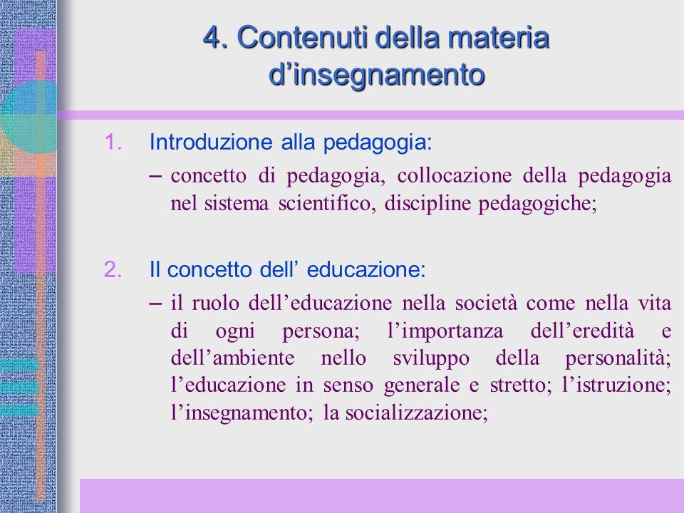 4. Contenuti della materia d'insegnamento 1. Introduzione alla pedagogia: – concetto di pedagogia, collocazione della pedagogia nel sistema scientific