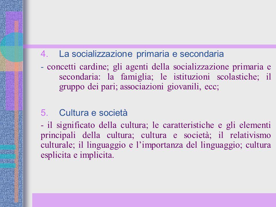 4. La socializzazione primaria e secondaria - concetti cardine; gli agenti della socializzazione primaria e secondaria: la famiglia; le istituzioni sc