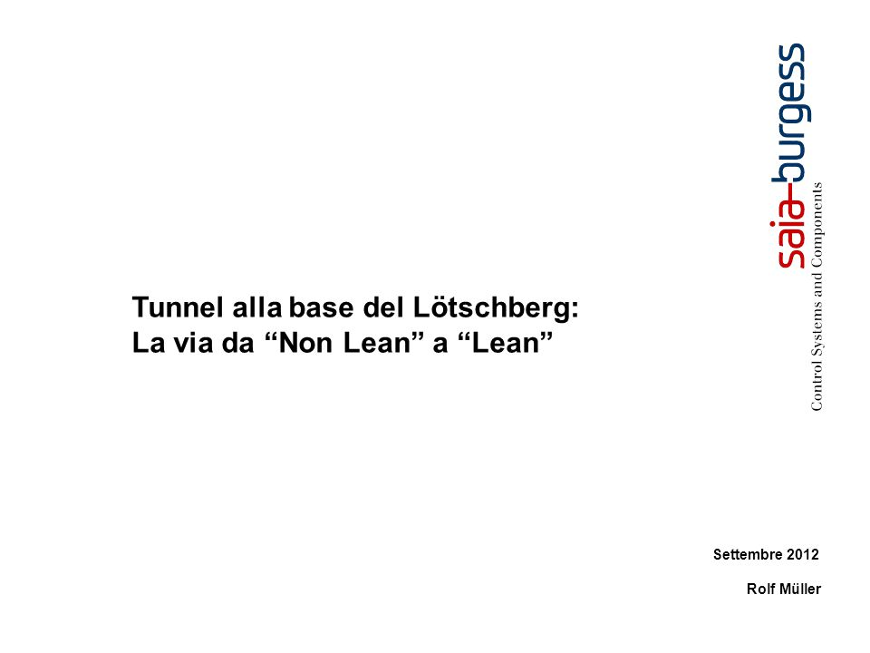 12 Tunnel alla base del Lötschberg: la via da Non Lean a Lean 2010- 2012: Correzione degli errori della fase di costruzione Raggruppamento delle comunicazioni: una singola interfaccia fra i tunnel di connessione e il centro di controllo.