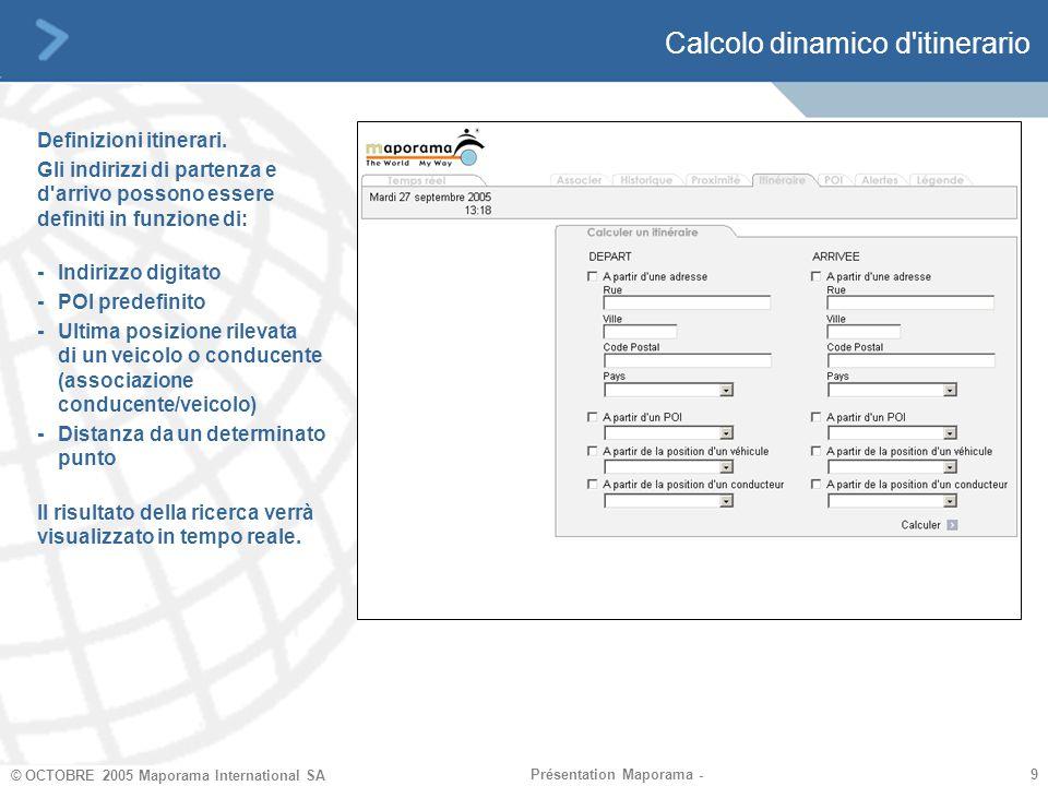 9 9 © OCTOBRE 2005 Maporama International SA Présentation Maporama - Calcolo dinamico d itinerario Definizioni itinerari.