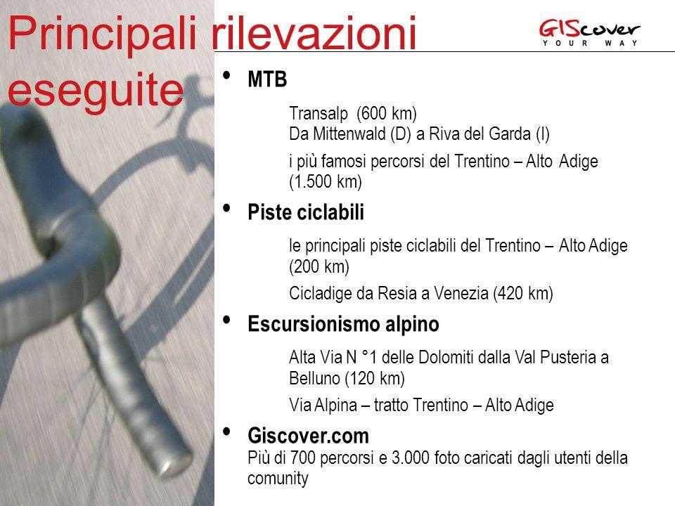 MTB Transalp (600 km) Da Mittenwald (D) a Riva del Garda (I) i più famosi percorsi del Trentino – Alto Adige (1.500 km) Piste ciclabili le principali piste ciclabili del Trentino – Alto Adige (200 km) Cicladige da Resia a Venezia (420 km) Escursionismo alpino Alta Via N °1 delle Dolomiti dalla Val Pusteria a Belluno (120 km) Via Alpina – tratto Trentino – Alto Adige Giscover.com Più di 700 percorsi e 3.000 foto caricati dagli utenti della comunity Principali rilevazioni eseguite