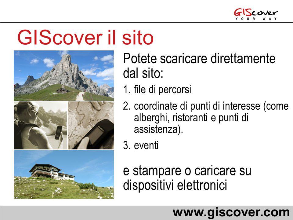 GIScover il sito Potete scaricare direttamente dal sito: 1.file di percorsi 2.coordinate di punti di interesse (come alberghi, ristoranti e punti di assistenza).
