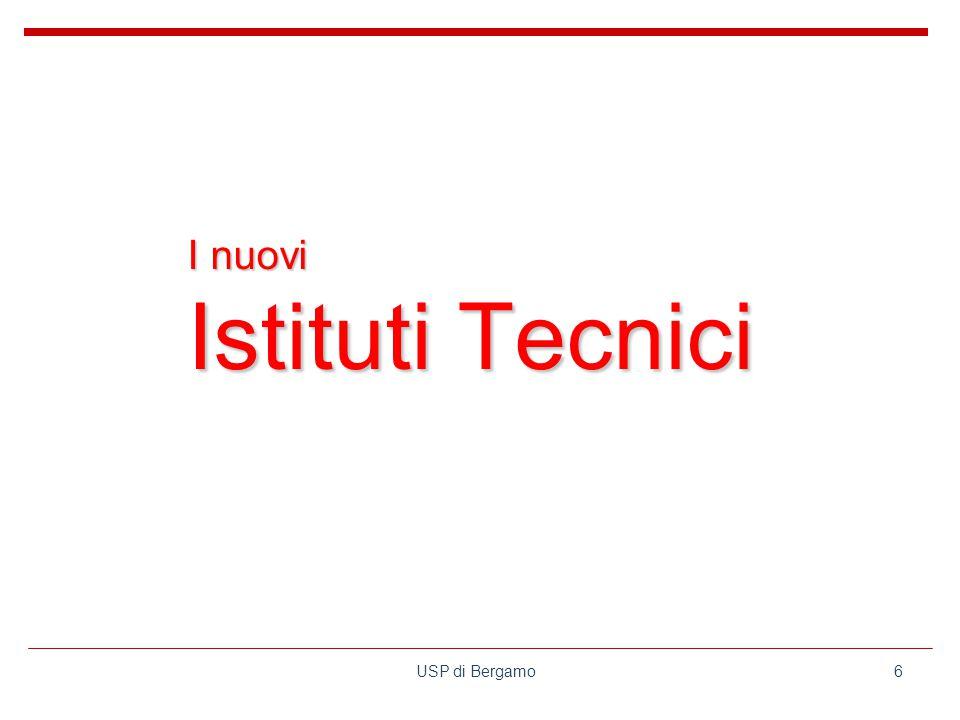 USP di Bergamo6 I nuovi Istituti Tecnici