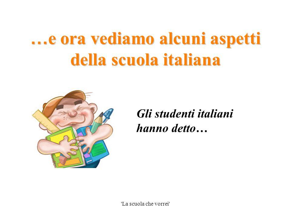'La scuola che vorrei' … e ora vediamo alcuni aspetti della scuola italiana Gli studenti italiani hanno detto…