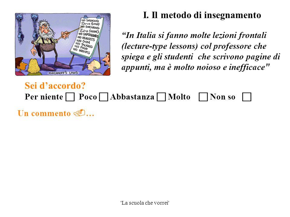 """'La scuola che vorrei' """"In Italia si fanno molte lezioni frontali (lecture-type lessons) col professore che spiega e gli studenti che scrivono pagine"""