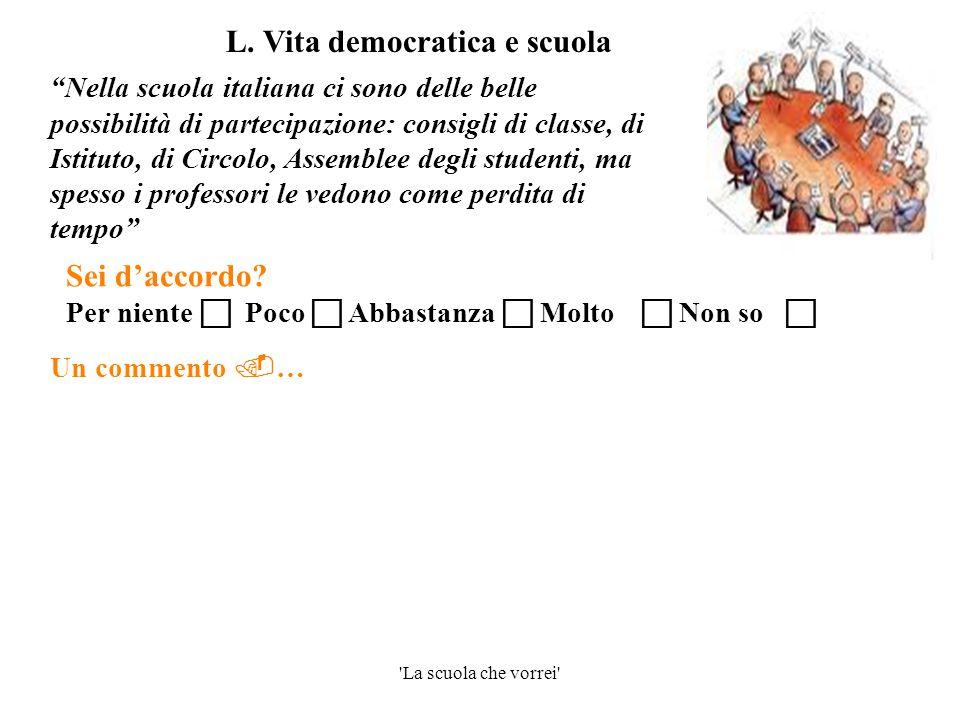 """'La scuola che vorrei' Un commento  … """"Nella scuola italiana ci sono delle belle possibilità di partecipazione: consigli di classe, di Istituto, di C"""