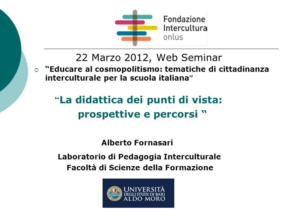 """22 Marzo 2012, Web Seminar  """"Educare al cosmopolitismo: tematiche di cittadinanza interculturale per la scuola italiana """" """" La didattica dei punti di"""